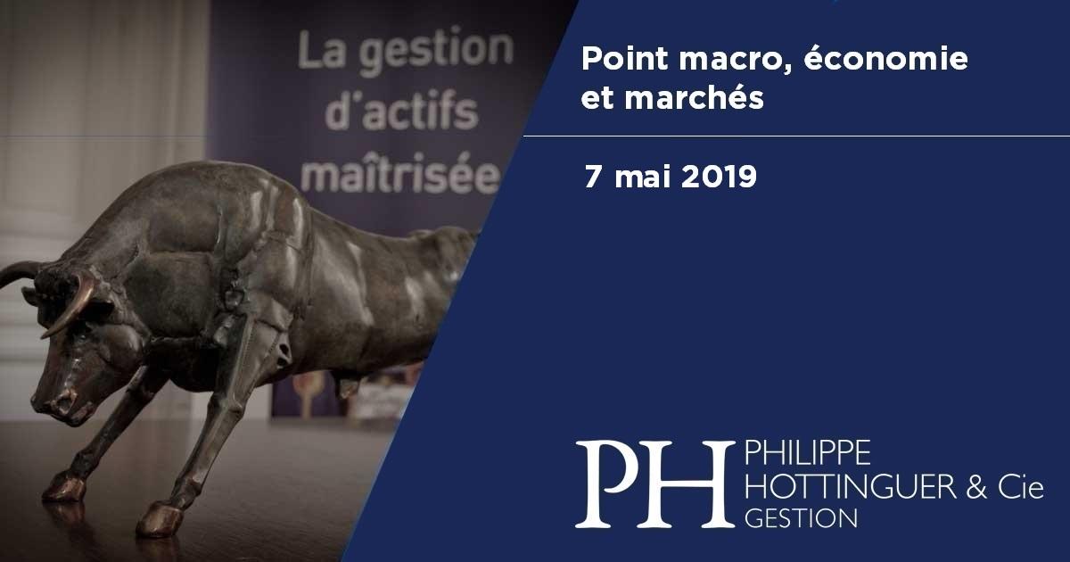 Point Macro Du 7 Mai 2019 : économie Et Marchés, Notre Analyse Du Contexte Actuel Et à Venir