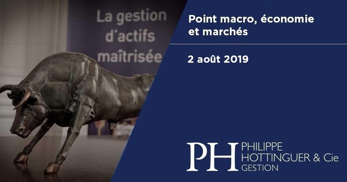 Point Macro Du 2 Août 2019 : économie Et Marchés, Notre Analyse Du Contexte Actuel Et à Venir