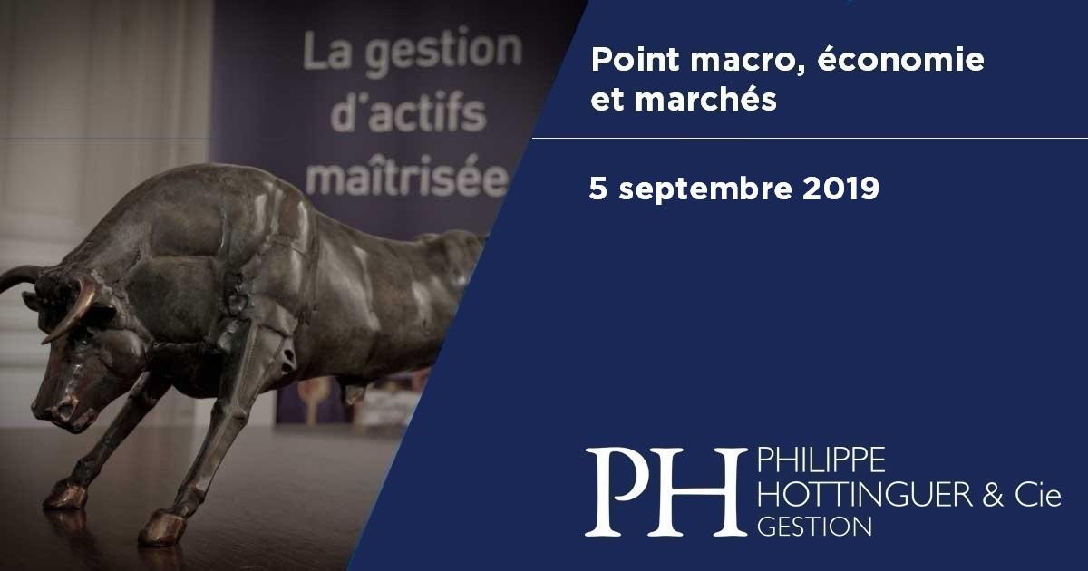 Point Macro Du 5 Septembre 2019 : économie Et Marchés, Notre Analyse Du Contexte Actuel Et à Venir