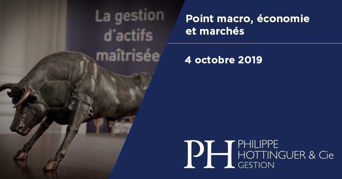 Point Macro Du 4 Octobre 2019 : économie Et Marchés, Notre Analyse Du Contexte Actuel Et à Venir