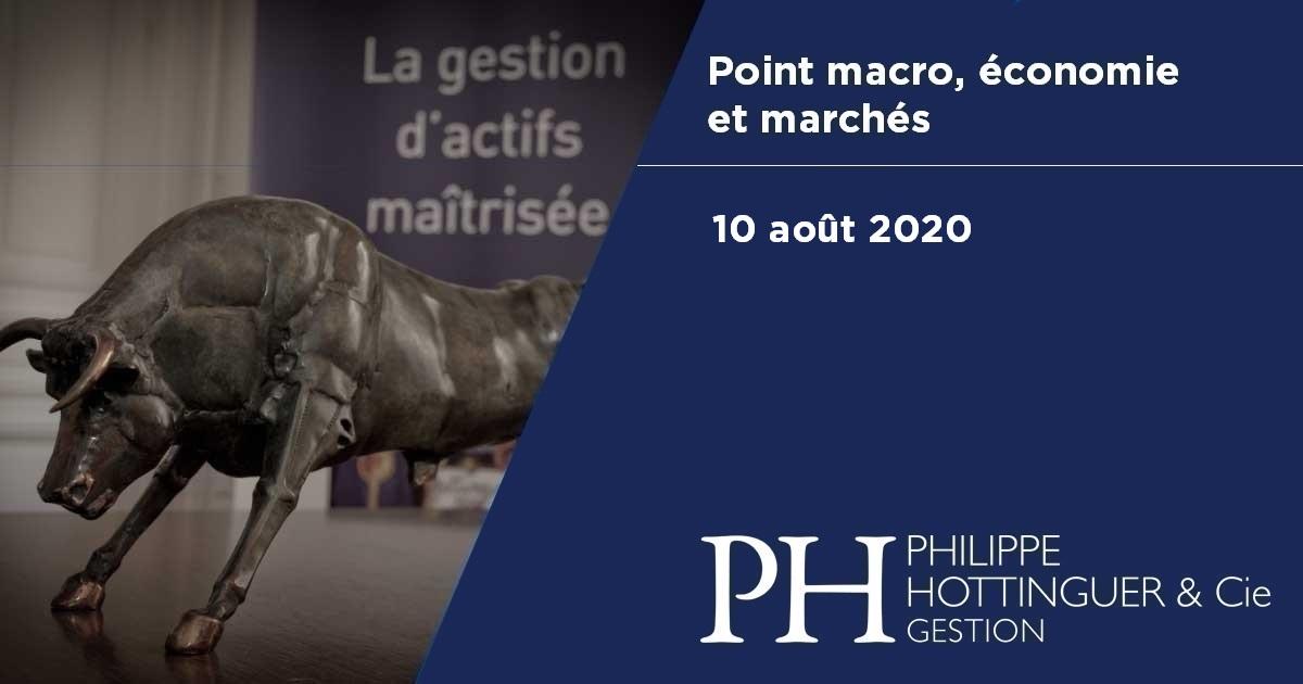 Point Macro du 10 août 2020 : économie et marchés, notre analyse du contexte actuel et à venir